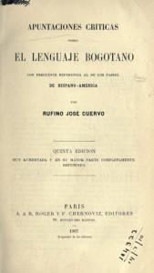 """Las """"Apuntaciones críticas"""" conocieron sucesivas ediciones. Fueron, sin duda, el mayor éxito de Cuervo."""